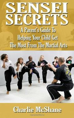 Sensei Secrets For Mom & Dad: A Parent's Guide To Helping Your Child Get The Most From The Martial Arts by Charlie McShane. $8.00. Publisher: Charles McShane (December 8, 2012). Publication: December 8, 2012