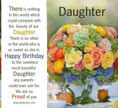 Happy Birthday wishes quotes for daughter: there is nothing in this world which could compare with the beauty of our daughter