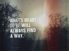 What's meant to be will always find a way...