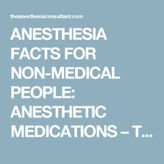 ANESTHESIA FACTS FOR NON-MEDICAL PEOPLE:  ANESTHETIC MEDICATIONS – The anesthesia consultant