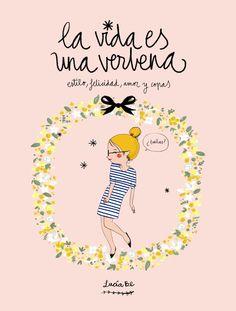 La vida es una verbena, de Lucía Be. Un libro repleto de dibujos inspiradores y consejos de estilo para chicas románticas de espíritu victoriano que nacier...