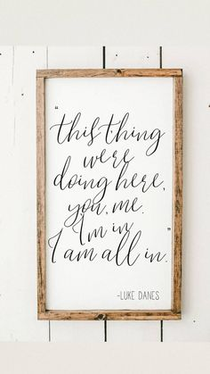 I am all in romantic framed wood sign home decor gilmore girls luke danes quote wedding gift romantic quote wall hanging # DIY Home Decor frames