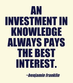 An investment in knowledge always pays the best interest. Benjamin Franklin #education #quote