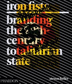 Iron fists : branding the 20th century totalitarian state / Steven Heller