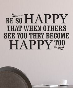 This is my life quote. 'Be So Happy that when others see you they become happy too' Decal on #zulily! #zulilyfinds
