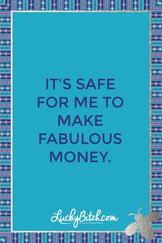 It's safe for me to make fabulous money. Read it to yourself and see what comes up for you. You can also pick a card message for you over at www.LuckyBitch.com/card
