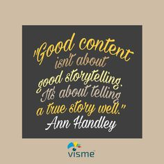 """""""Good content isn't about good storytelling. It's about telling a true story well."""" - Ann Handley quotes about content and storytelling #StorytellingQuotes #Storytelling"""