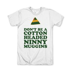 Don't Be A Cotton Headed Ninny Muggins by AwesomeBestFriendsTs #elfquote