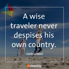"""A wise traveler never despises his own country."" - Carlo Goldoni #CTTravelQuotes"