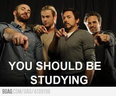The Avengers: You should be studying.