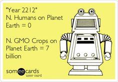 Year 2212 N. Humans on Planet Earth = 0 N. GMO Crops on Planet Earth = 7 billion.