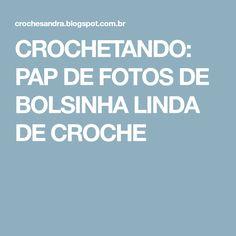 CROCHETANDO: PAP DE FOTOS DE BOLSINHA LINDA DE CROCHE