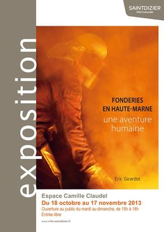 Exposition photographique Fonderies en Haute-Marne. Du 18 octobre au 17 novembre 2013 à Saint-Dizier.