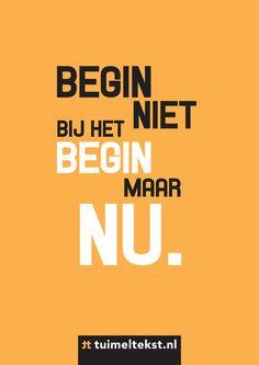 Begin niet bij het begin maar NU. (Bron: Tuimeltekst). Me Quotes, Motivational Quotes, Inspirational Quotes, Dutch Words, Teaching Quotes, Dutch Quotes, Poetry Poem, Lets Do It, Beautiful Words
