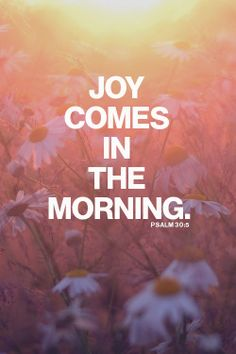 "spiritualinspiration: ""…Weeping may endure for a night, but joy comes in the morning"" (Psalm 30:5, NKJV) When you wake up each morning, God sends you a special delivery of joy. It's like it comes knocking at the door of your heart every day. The problem is that some people never answer the door. It's right there, month after month, year after year saying, ""Come on! Let me in! You can be happy! You can cheer up! You can enjoy your life!"" The way to answer the door is to get up and choose an…"