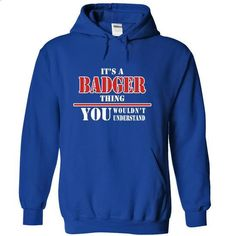 Its a BADGER Thing, You Wouldnt Understand!-iwadnyoftc - #boho tee #sudaderas sweatshirt. PURCHASE NOW => https://www.sunfrog.com/Names/Its-a-BADGER-Thing-You-Wouldnt-Understand-iwadnyoftc-RoyalBlue-7830691-Hoodie.html?68278