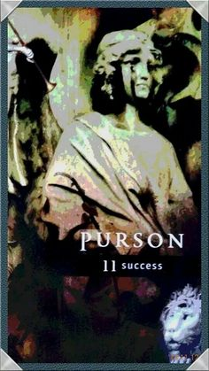 PURSON (CURSON) (Success)  Trumpets always announce his arrival and he is sometimes also seen leading a fanfare with his own horn.   Purson is a great revealer of secrets, including the hidden treasures of the Earth, but more importantly the mysteries of life.   He can read the past, present, and future, and encourages allies to your cause.   With his support success is assured.   Element: Air    Planet: Sun   Mantra for this card:   After a well earned victory, beware of claiming more…