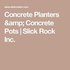 Concrete Planters & Concrete Pots | Slick Rock Inc.