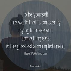 Ralph Waldo Emerson was an individual and he made it his life's work to encourage the rest of the world to be