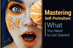 Mastering #Self-Portraiture: What You Need to Get Started