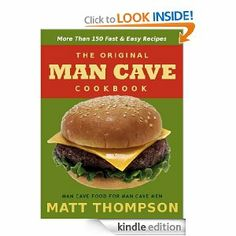 The Man Cave Cookbook: MoreThan 150 Fast and Easy Recipes for Dining In The Man Cave (The Man Cave Cookbook Series) Free $0 right now