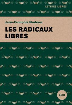 Les radicaux libres / Jean-François Nadeau.  Éditions Lux (4).