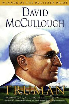 TRUMAN By David McCullough   so well written you won't believe you're reading history/biography