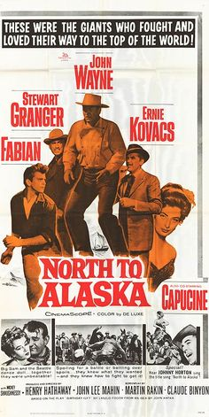 North To Alaska - John Wayne, Stewart Granger, Ernie Kovacs, Fabian, Capucine Old Movie Posters, Classic Movie Posters, Cinema Posters, Classic Movies, Film Posters, Old Movies, Vintage Movies, Great Movies, Westerns
