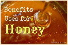 The Many Benefits Of and Uses For Honey - especially if it's RAW and LOCAL!