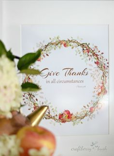 Lucy of Craftberry Bush paired this stylized Bible verse with fresh apples and hydrangeas for a fresh Thanksgiving vignette.  Get the printable, available in three different versions, here.    - CountryLiving.com