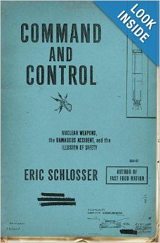 Command and Control: Nuclear Weapons, the Damascus Accident, and the Illusion of Safety: Eric Schlosser: 9781594202278: Amazon.com: Books