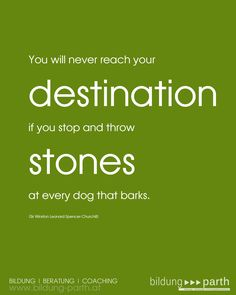 "#Leitspruch #Business   ""You will never reach your destination if you stop and throw stones at every dog that barks.""   (Winston S. Churchill )"
