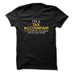 Tax Accountant assume Im never wrong - #tee shirt #formal shirt. SAVE => https://www.sunfrog.com/Funny/Tax-Accountant-assume-Im-never-wrong-Black.html?68278