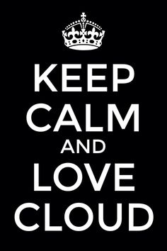Keep calm and love cloud I made it myself