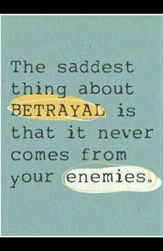 Enemies just fight you as you expect. It is those who are close to you who betray.