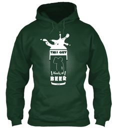 This Guy Needs A Beer  | 2017 Hoodies Forest Green Sweatshirt Front