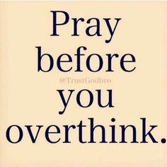 Pray before you overthinj