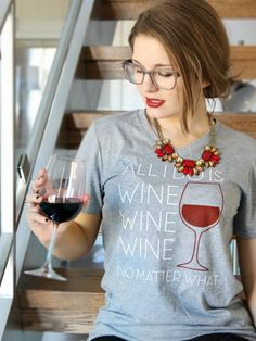 All I Do Is Wine Wine Wine No Matter What | The Trendy Sparrow