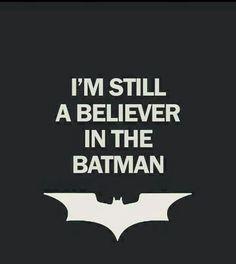 I believe in Batman. I think Ben Affleck did a great job of playing Batman Nightwing, Batgirl, Catwoman, Batman Love, Batman Stuff, Lego Batman, Batman Ring, Gotham Batman, Superman