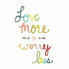 Love more, worry less | Inspirational Quotes | Dreaming of Leaving