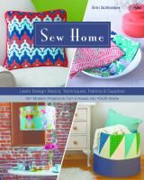 Sew home : learn design basics, techniques, fabrics & supplies--30+ modern projects to turn a house into your home / Erin Schlosser.