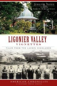 "Published by The History Press in April 2013, Jennifer Sopko's ""Ligonier Valley Vignettes"" is a series of historical vignettes about the Ligonier Valley, a region located within the mountainous Laurel Highlands of southwestern Pennsylvania, about an hour southeast of Pittsburgh. Available online and at local retail outlets!"