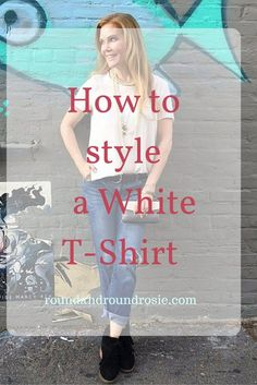 How to Style a White Tee. Fun tips on styling this all american wardrobe classic and fashion staple. The white t-shirt.