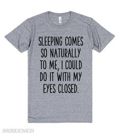 Sleeping comes so naturally to me, I could do it with my eyes closed. Funny lazy slacker t-shirts for us chronically tired (lazy) people. #Lazy