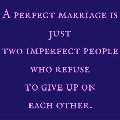 A perfect marriage is just two imperfect people who refuse to give up on each other. ‪#‎QuotesYouLove‬ ‪#‎QuoteOfTheDay‬ ‪#‎FeelingLoved‬ ‪#‎Love‬ ‪#‎QuotesOnFeelingLoved‬ ‪#‎QuotesOnLove‬ ‪#‎FeelingLovedQuotes‬ ‪#‎LoveQuotes‬ Visit our website for text status wallpapers www.quotesulove.com