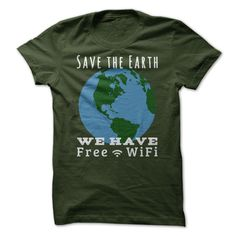 Earth Day - Save the Earth - We Have Free Wi-Fi! T Shirt, Hoodie, Sweatshirt