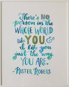 Hand Lettered Mister Rogers Quote, There's no person in the whole world like you, and I like you just the way you are, baby shower gift Words Quotes, Wise Words, Me Quotes, Motivational Quotes, Inspirational Quotes For Kids, Quotes Women, Sport Quotes, Happy Quotes, Wisdom Quotes