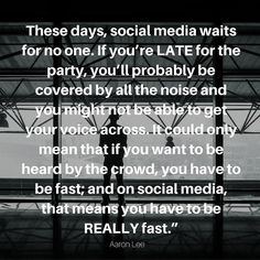 These days social media waits for no one. If youre LATE for the party youll probably be covered by all the noise and you might not be able to get your voice across. It could only mean that if you want to be heard by the crowd you have to be fast; and on social media that means you have to be REALLY fast. - Aaron Lee  #Quote #MotivationalMonday #MondayMotivation