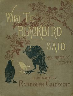 What the Blackbird Said ~ written by Mrs. Frederick Locker ~ illustrated by Randolph Caldecott.