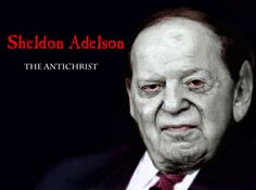 Antichrist. Sheldon Adelson, # 8 on Forbes 2014 list of the richest people in the world.